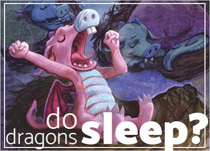 Do Dragons Sleep